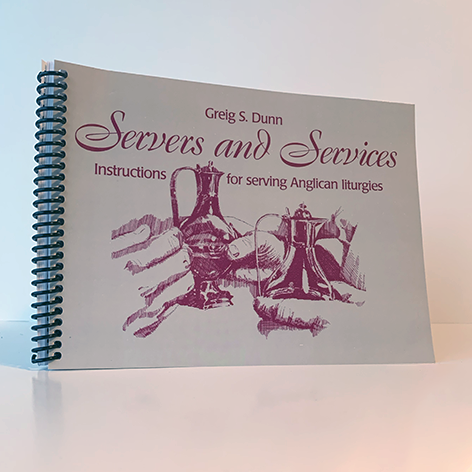 Servers and Services: Instructions for Serving Anglican Liturgies