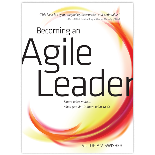 Becoming an Agile Leader: Know What To Do…When You Don't Know What To Do - English